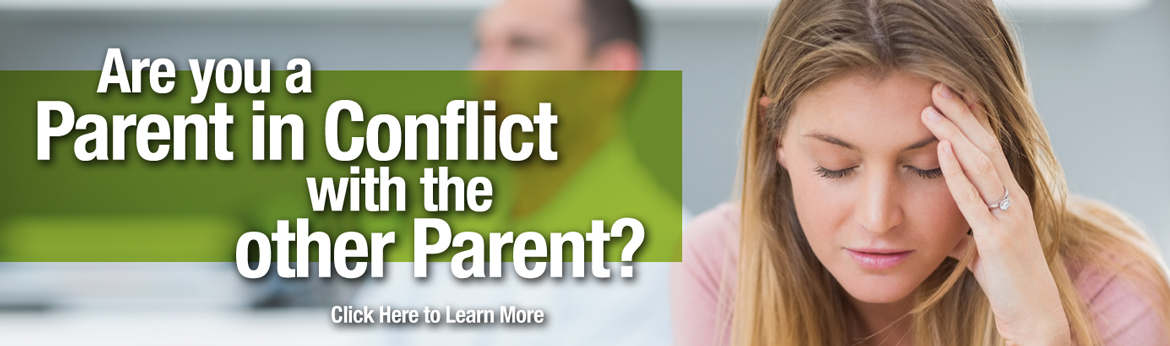 Are you a Parent in Conflict with the other Parent? Click Here to learn more