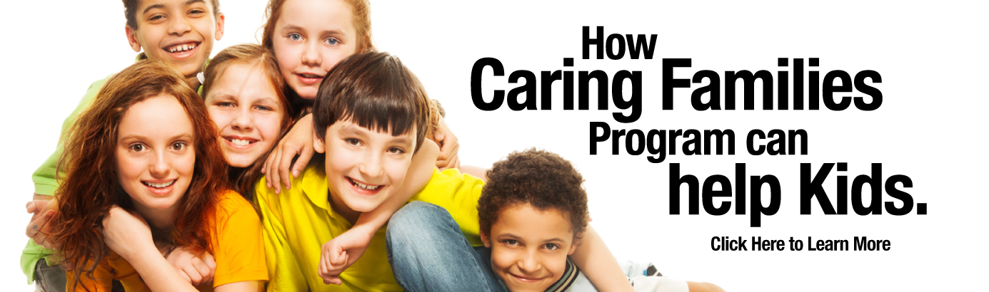 How Caring Families Program can help Kids. Click Here to learn more